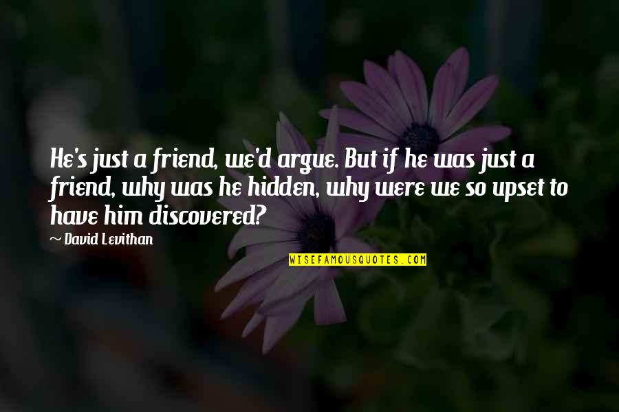 We're Just Friend Quotes By David Levithan: He's just a friend, we'd argue. But if