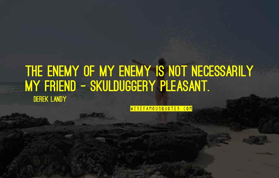 We're Just Friend Quotes By Derek Landy: The enemy of my enemy is not necessarily