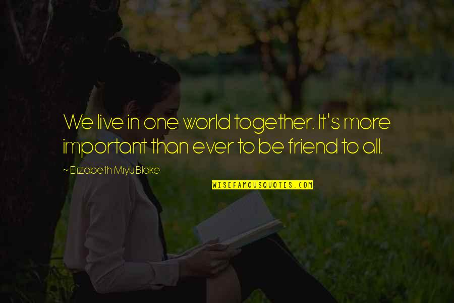 We're Just Friend Quotes By Elizabeth Miyu Blake: We live in one world together. It's more