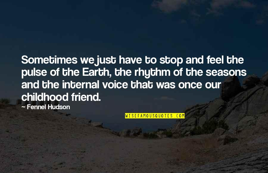 We're Just Friend Quotes By Fennel Hudson: Sometimes we just have to stop and feel