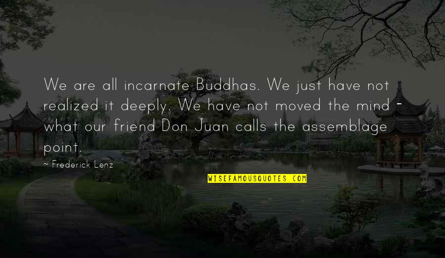 We're Just Friend Quotes By Frederick Lenz: We are all incarnate Buddhas. We just have