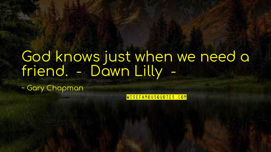 We're Just Friend Quotes By Gary Chapman: God knows just when we need a friend.