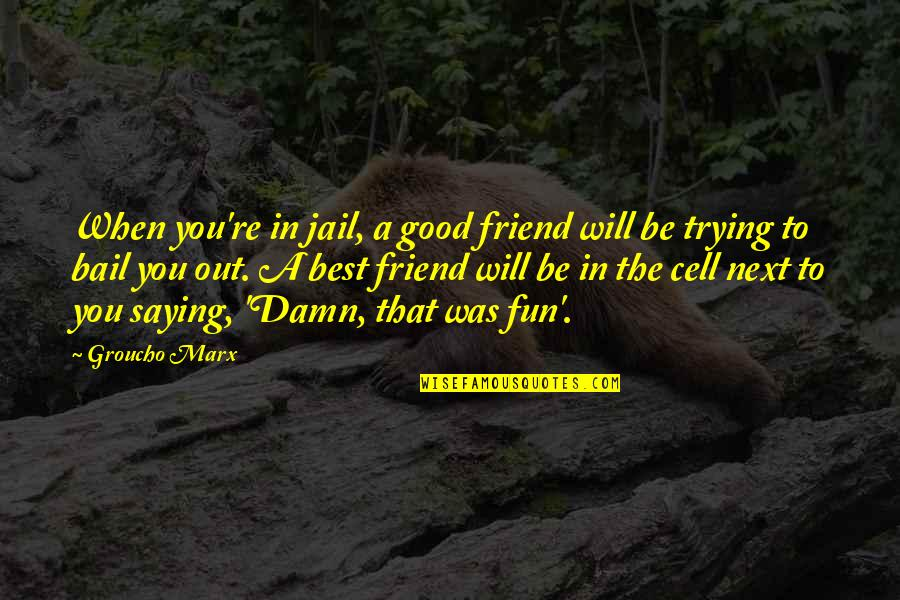 We're Just Friend Quotes By Groucho Marx: When you're in jail, a good friend will