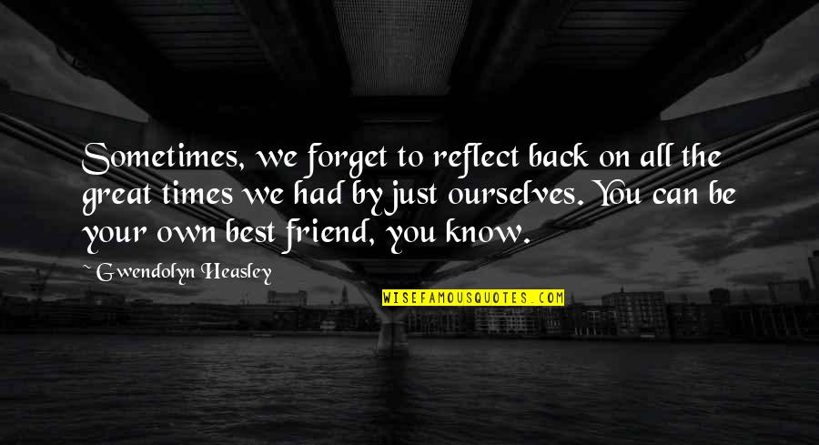 We're Just Friend Quotes By Gwendolyn Heasley: Sometimes, we forget to reflect back on all
