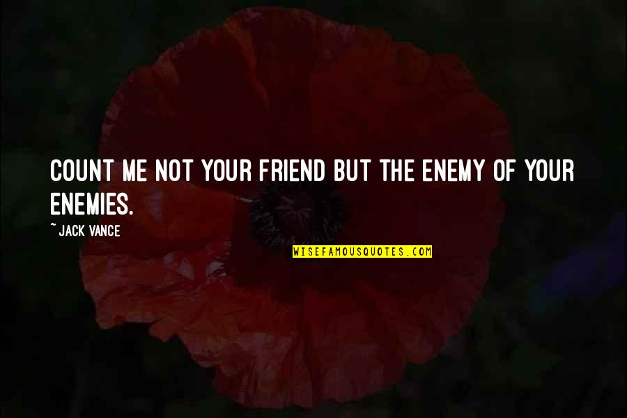 We're Just Friend Quotes By Jack Vance: Count me not your friend but the enemy