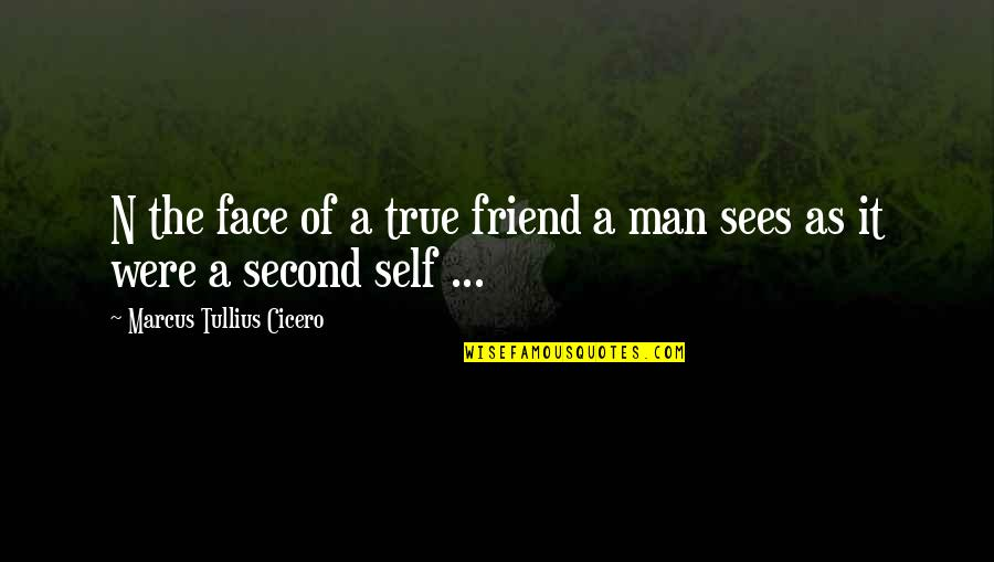 We're Just Friend Quotes By Marcus Tullius Cicero: N the face of a true friend a