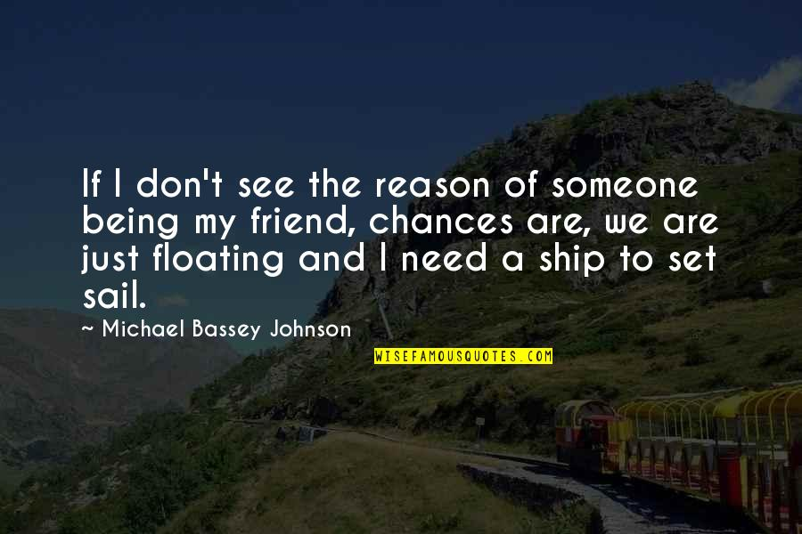 We're Just Friend Quotes By Michael Bassey Johnson: If I don't see the reason of someone