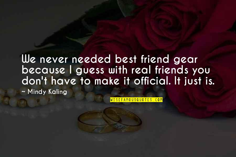 We're Just Friend Quotes By Mindy Kaling: We never needed best friend gear because I