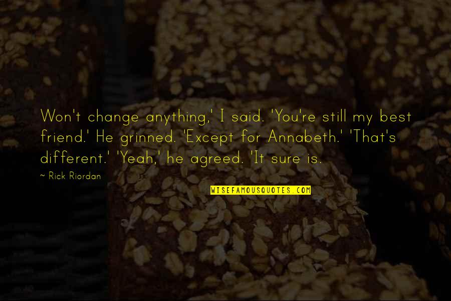 We're Just Friend Quotes By Rick Riordan: Won't change anything,' I said. 'You're still my