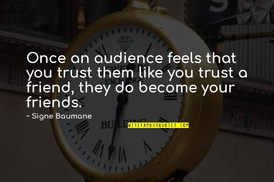 We're Just Friend Quotes By Signe Baumane: Once an audience feels that you trust them