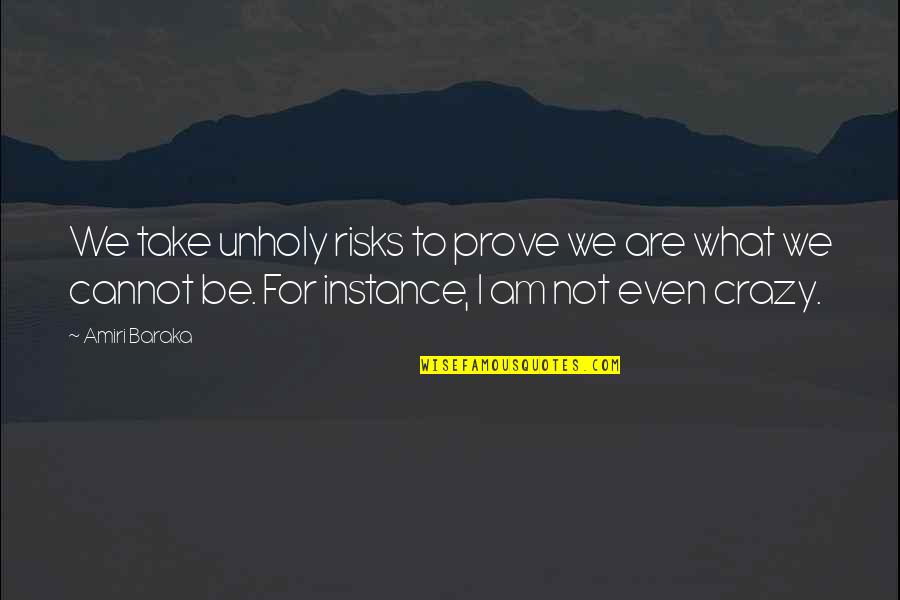 We're Not Crazy Quotes By Amiri Baraka: We take unholy risks to prove we are
