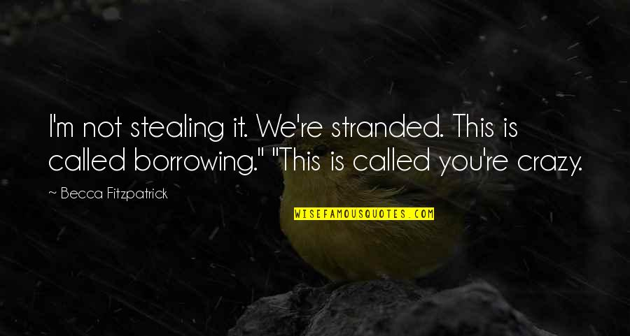 We're Not Crazy Quotes By Becca Fitzpatrick: I'm not stealing it. We're stranded. This is