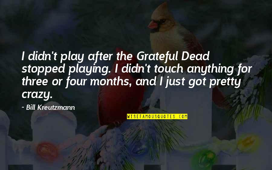 We're Not Crazy Quotes By Bill Kreutzmann: I didn't play after the Grateful Dead stopped
