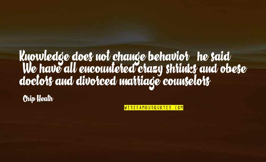 """We're Not Crazy Quotes By Chip Heath: Knowledge does not change behavior,"""" he said. """"We"""