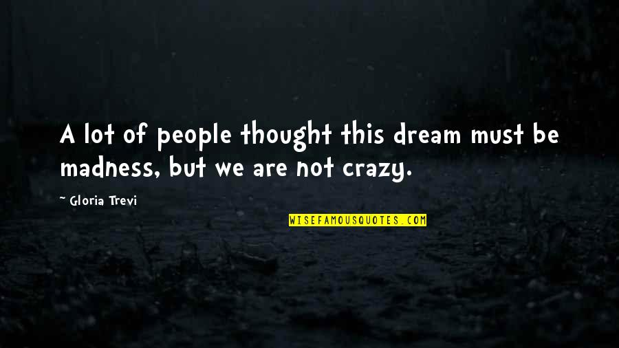 We're Not Crazy Quotes By Gloria Trevi: A lot of people thought this dream must