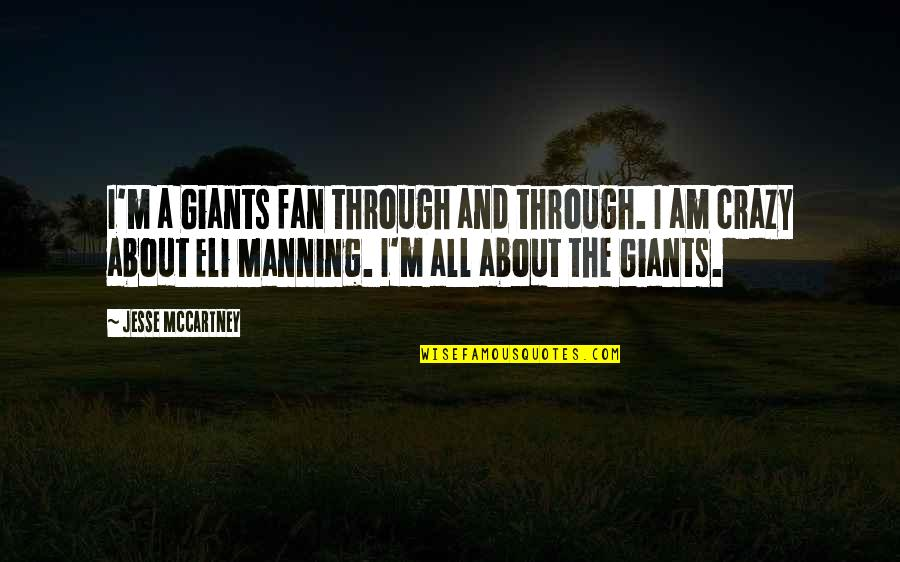 We're Not Crazy Quotes By Jesse McCartney: I'm a Giants fan through and through. I