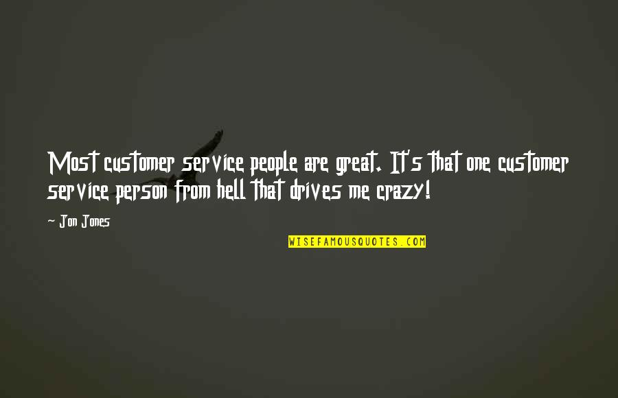 We're Not Crazy Quotes By Jon Jones: Most customer service people are great. It's that