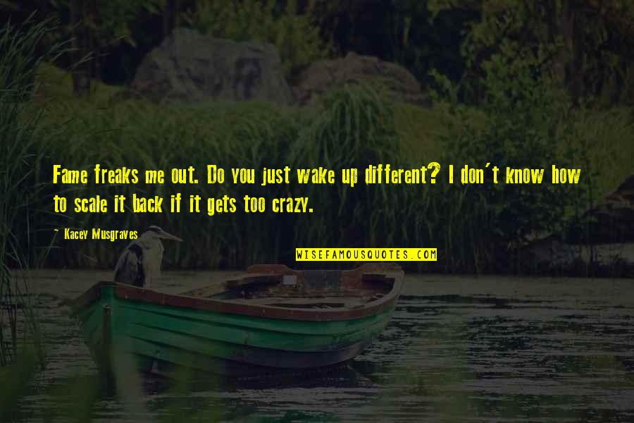 We're Not Crazy Quotes By Kacey Musgraves: Fame freaks me out. Do you just wake