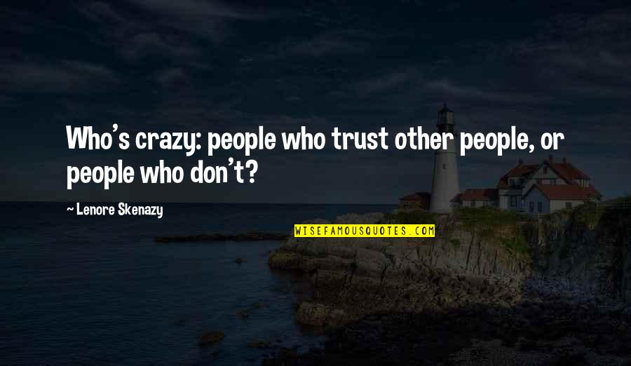 We're Not Crazy Quotes By Lenore Skenazy: Who's crazy: people who trust other people, or