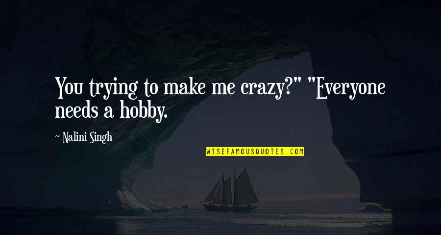 """We're Not Crazy Quotes By Nalini Singh: You trying to make me crazy?"""" """"Everyone needs"""