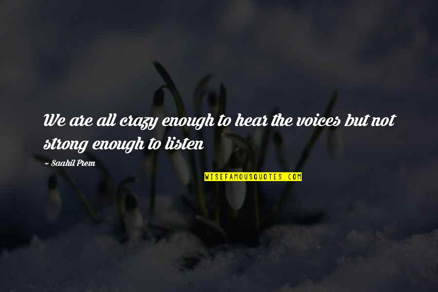We're Not Crazy Quotes By Saahil Prem: We are all crazy enough to hear the