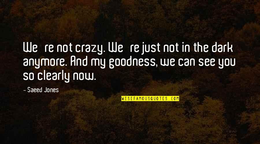 We're Not Crazy Quotes By Saeed Jones: We're not crazy. We're just not in the
