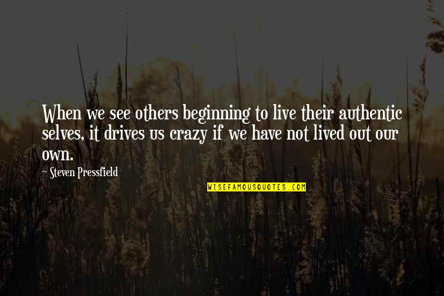 We're Not Crazy Quotes By Steven Pressfield: When we see others beginning to live their