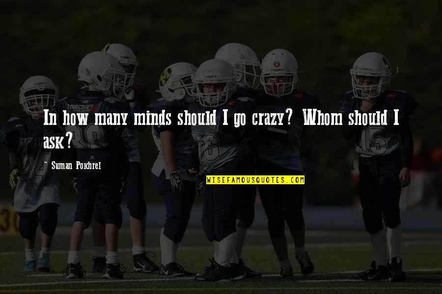 We're Not Crazy Quotes By Suman Pokhrel: In how many minds should I go crazy?