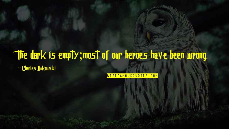 We're Not Friends We're Sisters Quotes By Charles Bukowski: The dark is empty;most of our heroes have