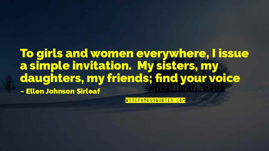 We're Not Friends We're Sisters Quotes By Ellen Johnson Sirleaf: To girls and women everywhere, I issue a