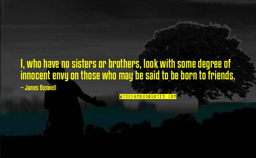 We're Not Friends We're Sisters Quotes By James Boswell: I, who have no sisters or brothers, look