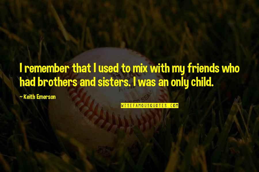 We're Not Friends We're Sisters Quotes By Keith Emerson: I remember that I used to mix with