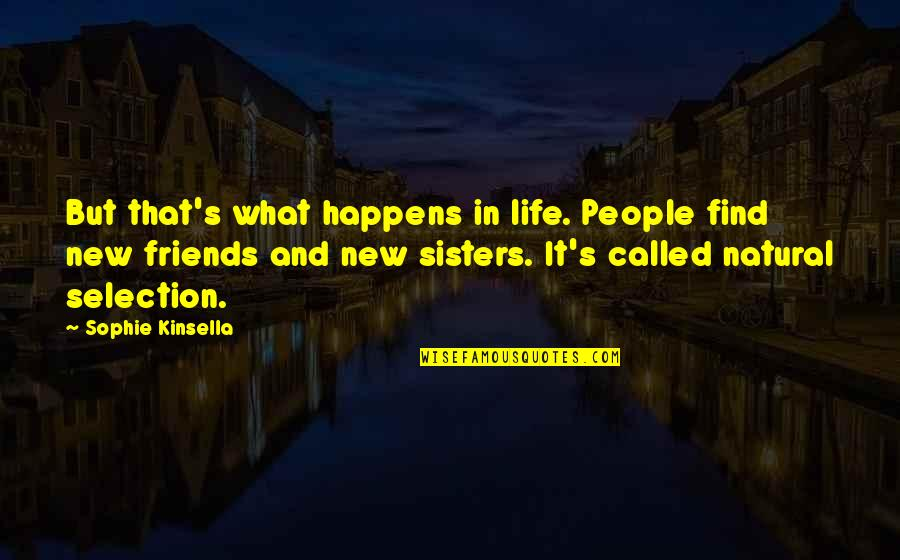 We're Not Friends We're Sisters Quotes By Sophie Kinsella: But that's what happens in life. People find