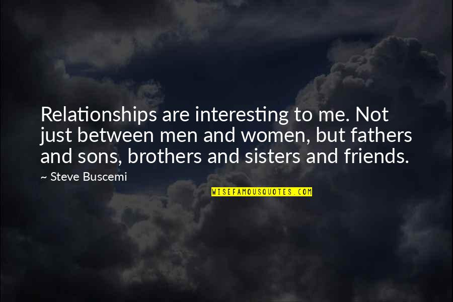 We're Not Friends We're Sisters Quotes By Steve Buscemi: Relationships are interesting to me. Not just between