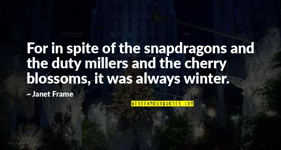 We're The Millers Best Quotes By Janet Frame: For in spite of the snapdragons and the