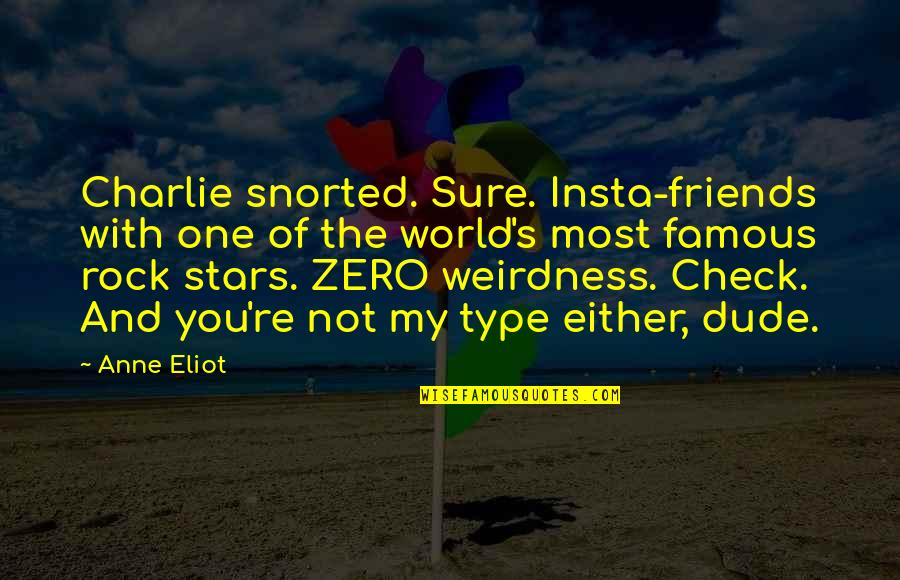 Were The Type Of Friends Quotes By Anne Eliot: Charlie snorted. Sure. Insta-friends with one of the