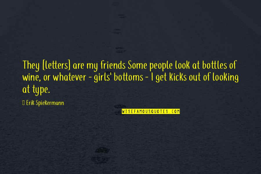 Were The Type Of Friends Quotes By Erik Spiekermann: They [letters] are my friends Some people look
