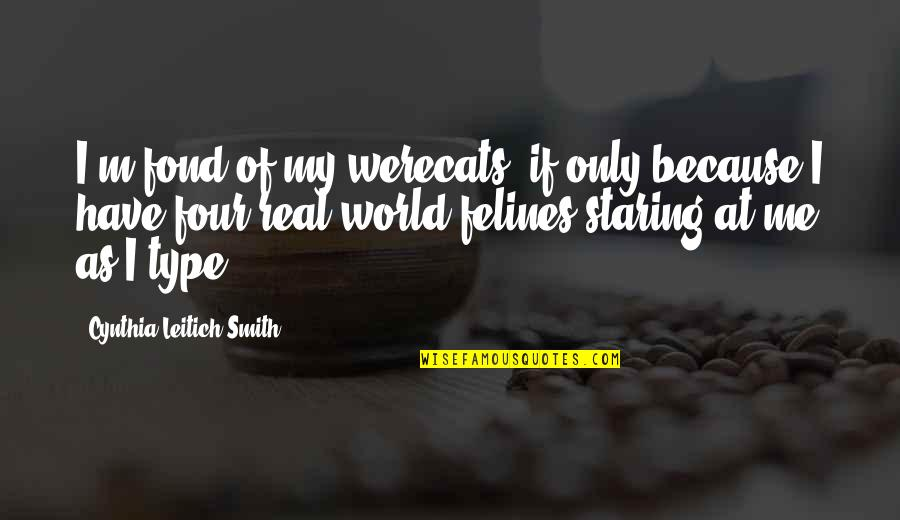 Werecats Quotes By Cynthia Leitich Smith: I'm fond of my werecats, if only because