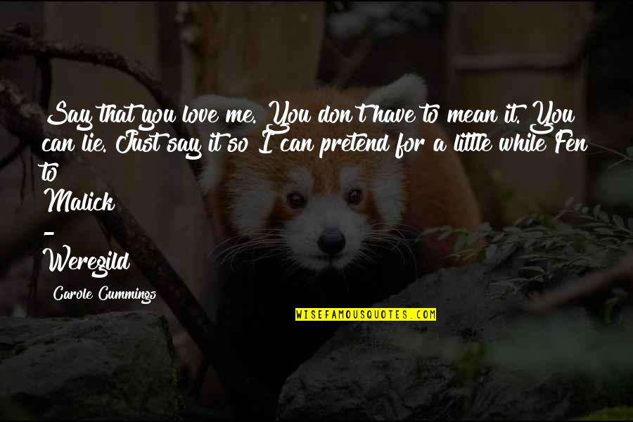 Weregild Quotes By Carole Cummings: Say that you love me. You don't have