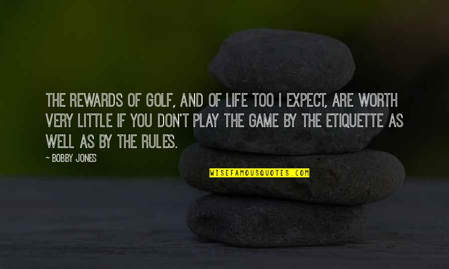Werthers Candy Quotes By Bobby Jones: The rewards of golf, and of life too