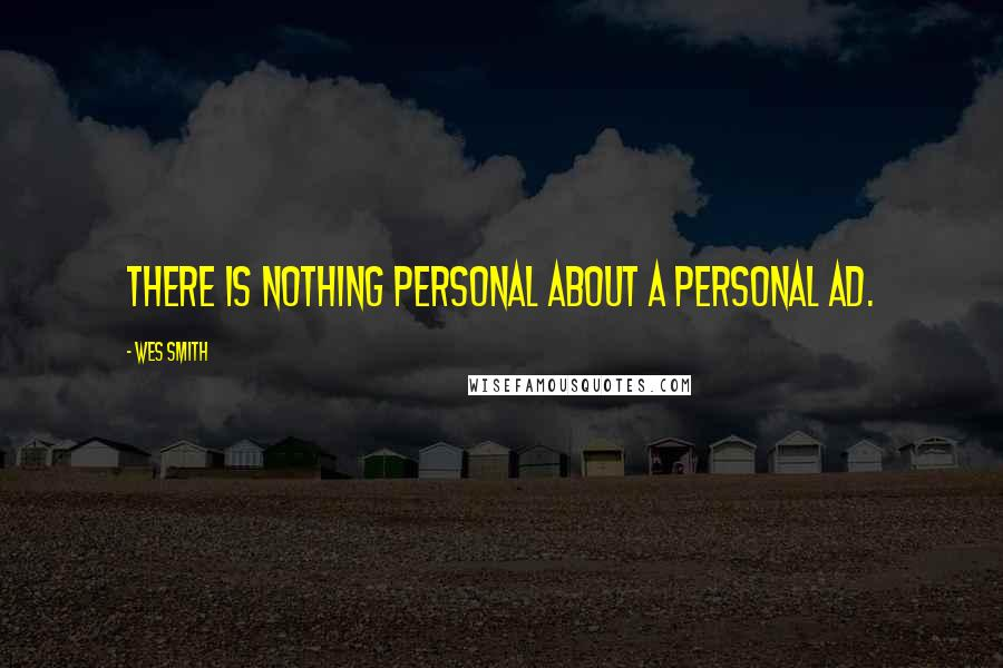 Wes Smith quotes: There is nothing personal about a personal ad.