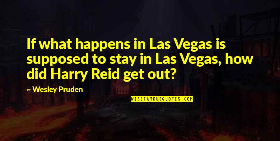 Wesley Pruden Quotes By Wesley Pruden: If what happens in Las Vegas is supposed
