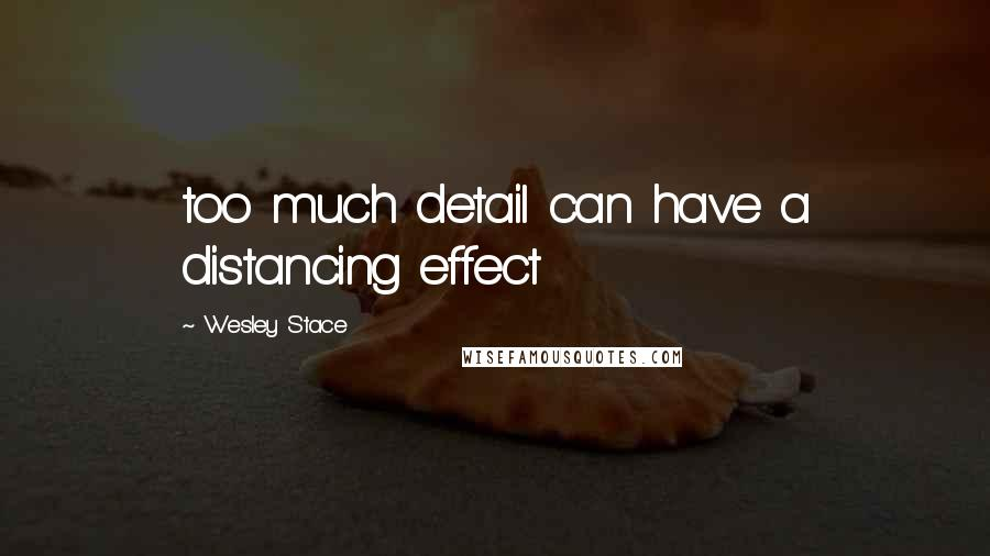 Wesley Stace quotes: too much detail can have a distancing effect