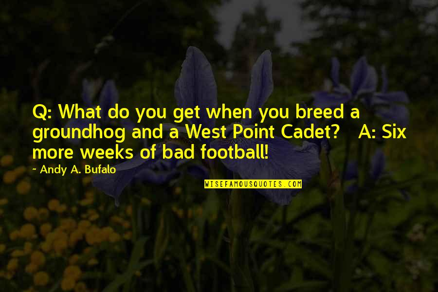 West Point Quotes By Andy A. Bufalo: Q: What do you get when you breed