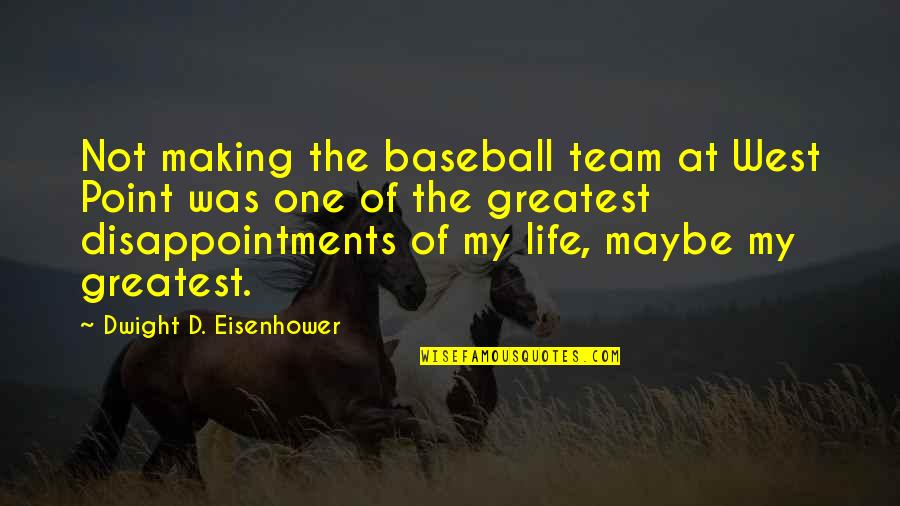 West Point Quotes By Dwight D. Eisenhower: Not making the baseball team at West Point