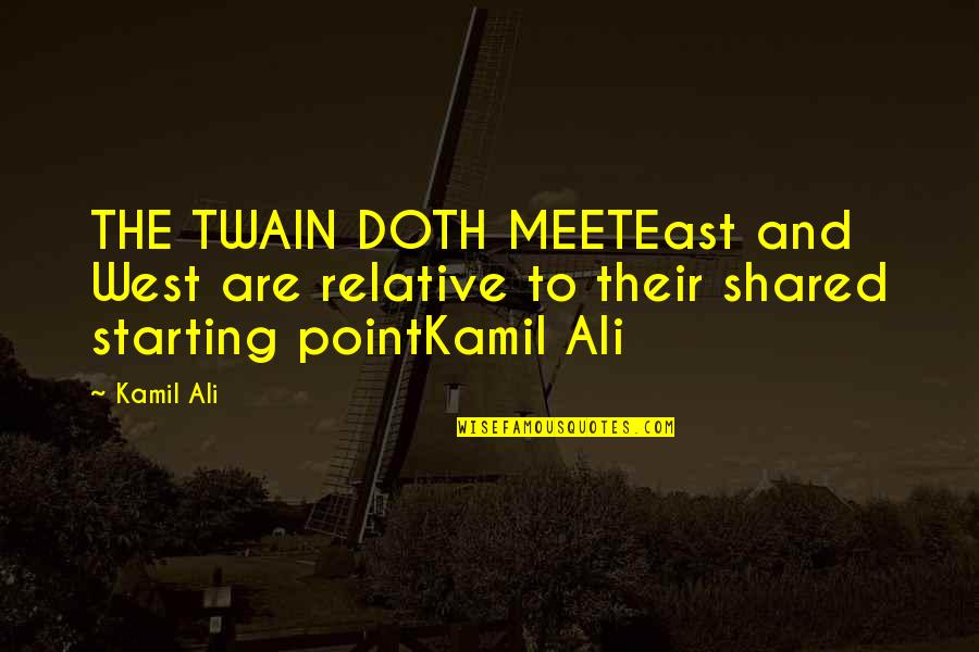 West Point Quotes By Kamil Ali: THE TWAIN DOTH MEETEast and West are relative