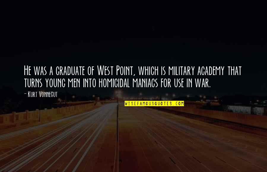 West Point Quotes By Kurt Vonnegut: He was a graduate of West Point, which