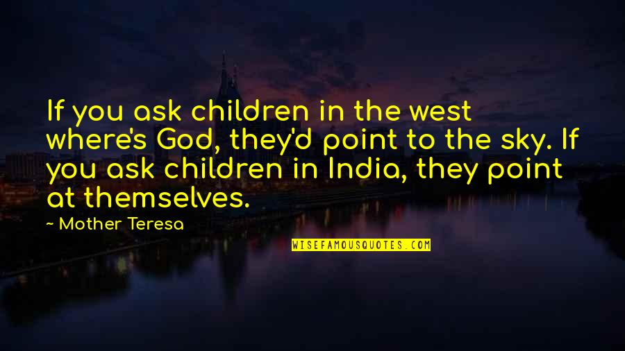 West Point Quotes By Mother Teresa: If you ask children in the west where's