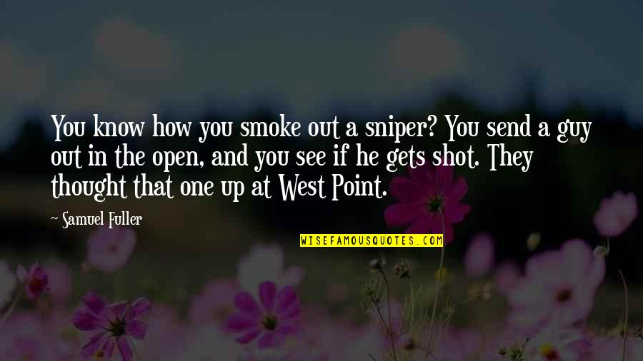 West Point Quotes By Samuel Fuller: You know how you smoke out a sniper?