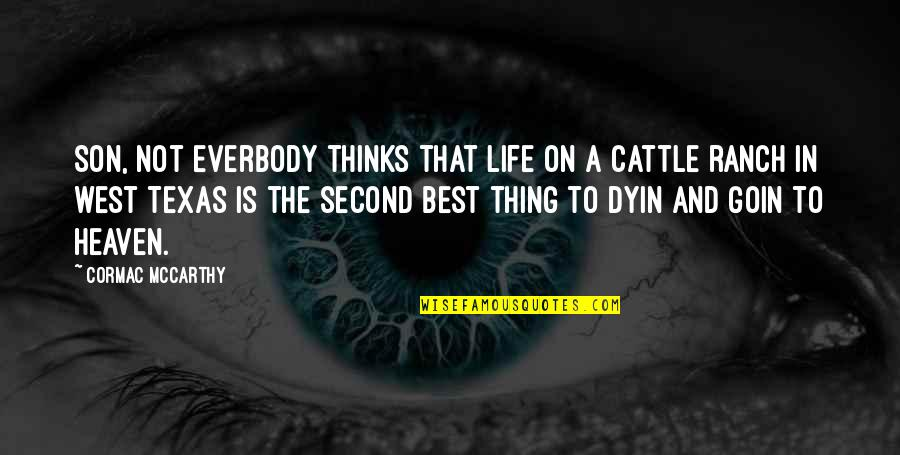 West Texas Quotes By Cormac McCarthy: Son, not everbody thinks that life on a